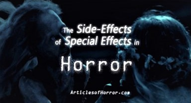 The Side-Effect of Special Effects in Horror