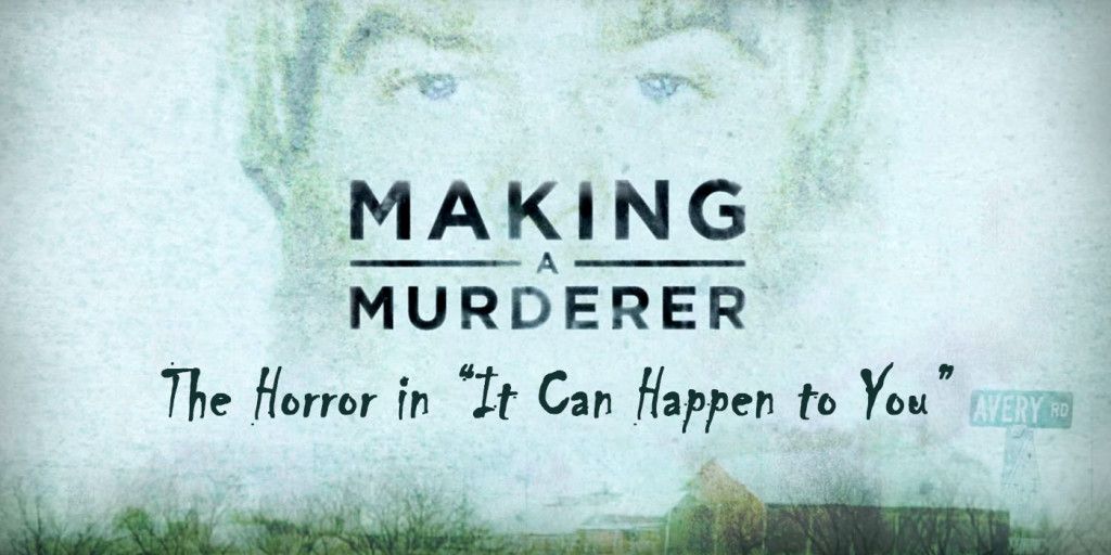 Making a Murderer The Horror in It Can Happen to You