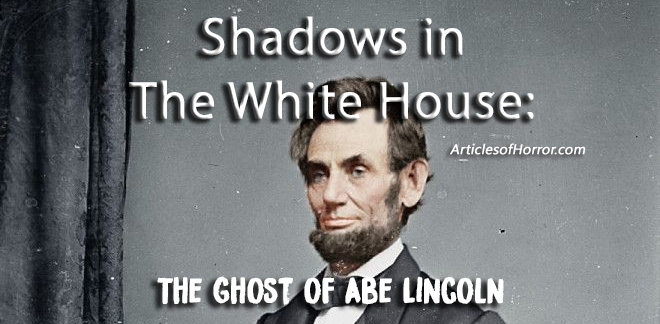 Shadows in The White House: The Ghost of Abe Lincoln