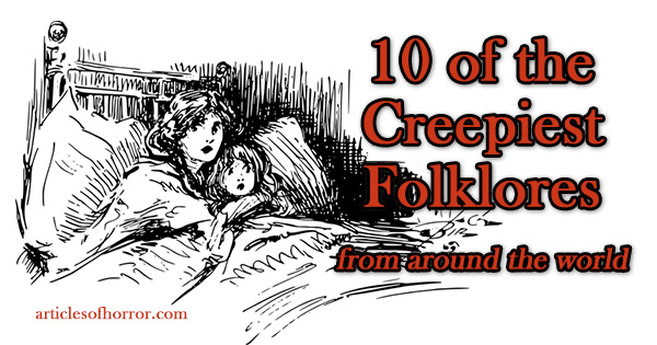 10 of the Creepiest Folklore Folores from Around the World