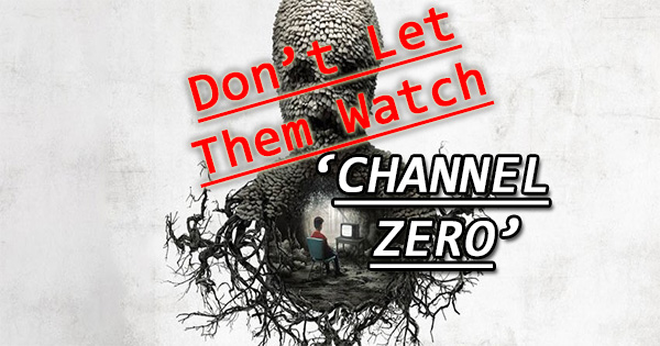 Don't Let Them Watch: 'Channel Zero'